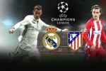 Xem trực tiếp Real Madrid vs Atletico Madrid kênh nào?