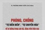 """Cuốn sách """"Phòng chống tự diễn biến, tự chuyến hóa"""" do ông Trương Minh Tuấn chủ biên cần nhìn nhận ra sao?"""