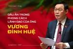 Dấu ấn trong phong cách lãnh đạo của ông Vương Đình Huệ